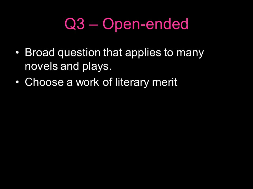 Q3 – Open-ended Broad question that applies to many novels and plays.