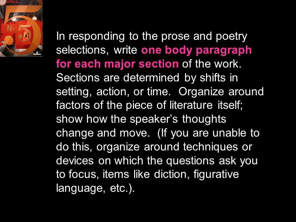 In responding to the prose and poetry selections, write one body paragraph for each major section of the work.