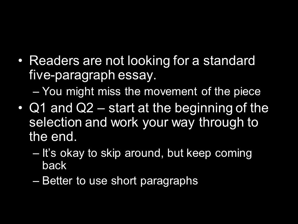Readers are not looking for a standard five-paragraph essay.