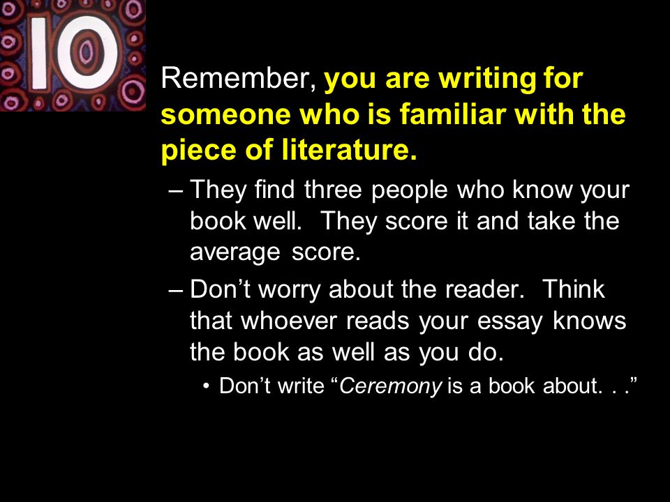 Remember, you are writing for someone who is familiar with the piece of literature.
