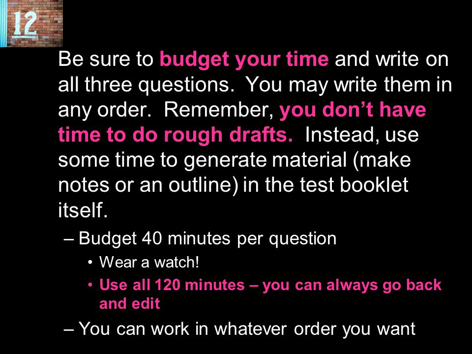 Be sure to budget your time and write on all three questions