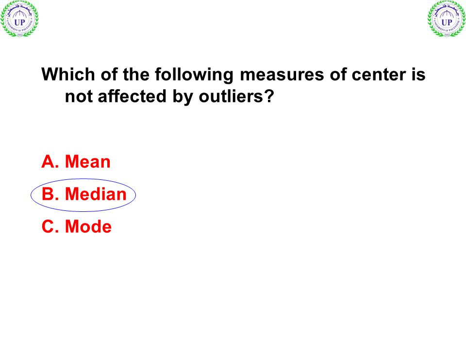 Which of the following measures of center is not affected by outliers