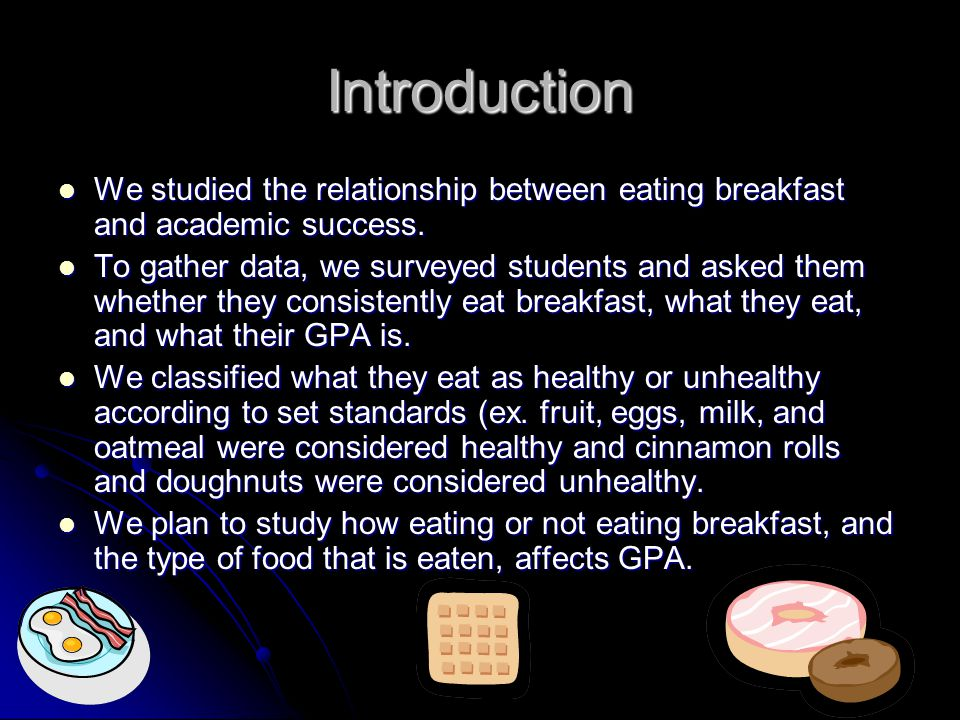Introduction We studied the relationship between eating breakfast and academic success.