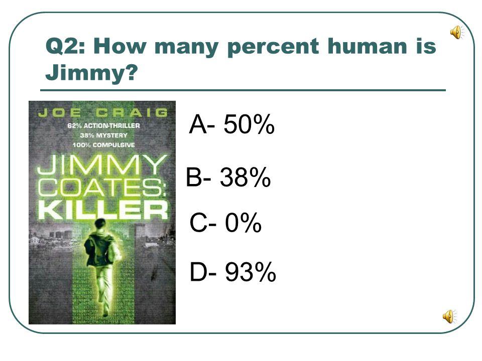 Q2: How many percent human is Jimmy