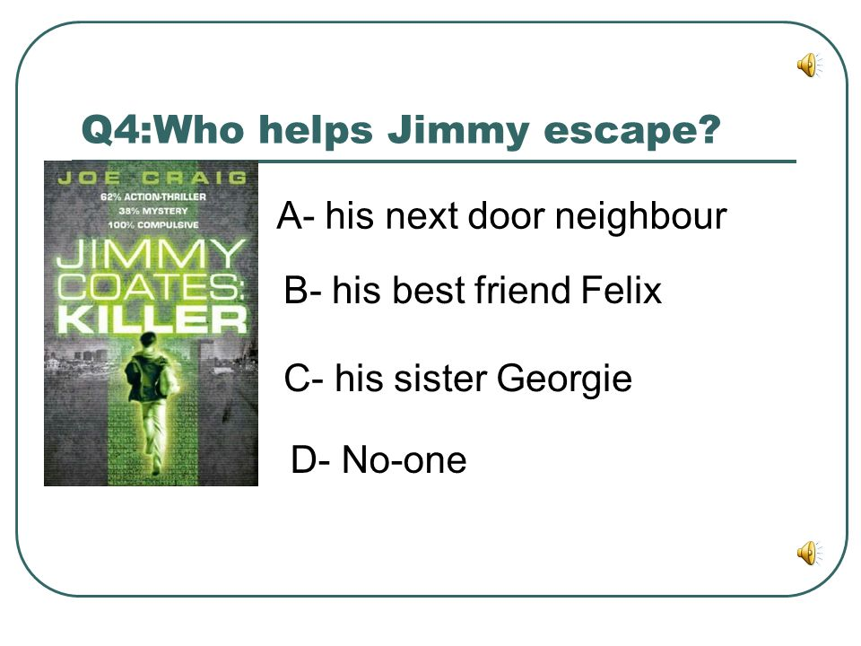 Q4:Who helps Jimmy escape