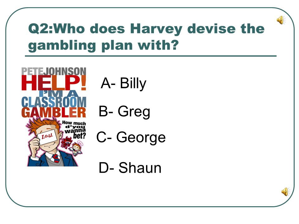 Q2:Who does Harvey devise the gambling plan with