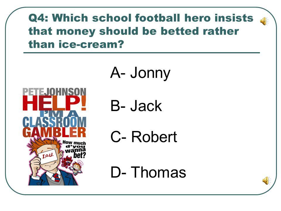 A- Jonny B- Jack C- Robert D- Thomas