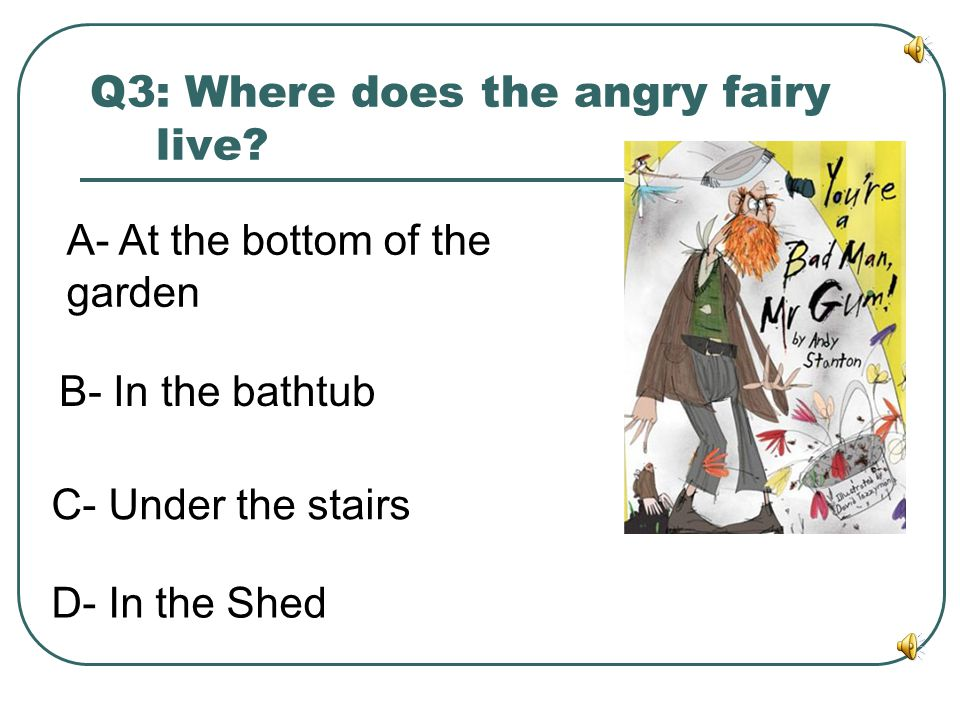 Q3: Where does the angry fairy live