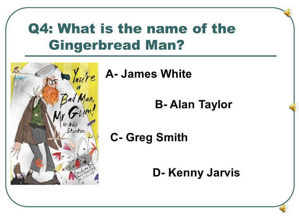 Q4: What is the name of the Gingerbread Man