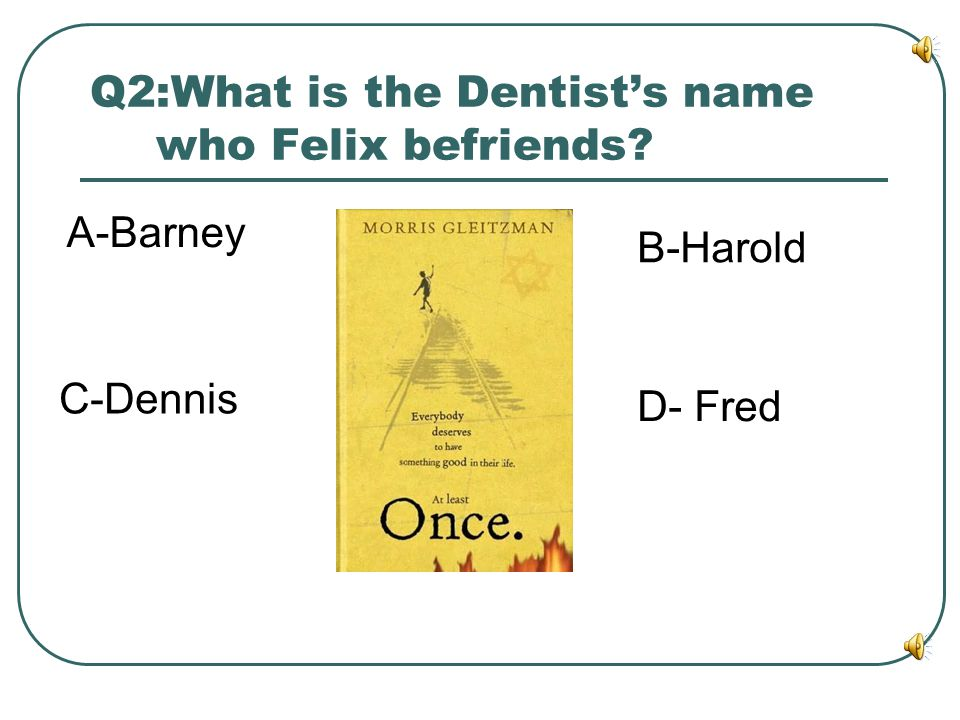 Q2:What is the Dentist's name who Felix befriends