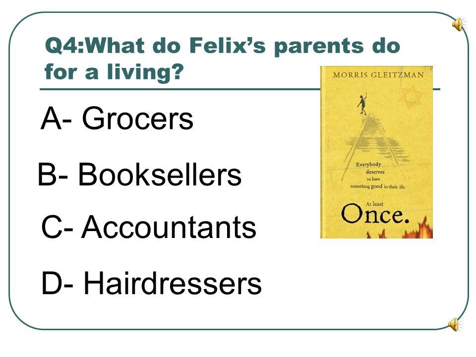 Q4:What do Felix's parents do for a living