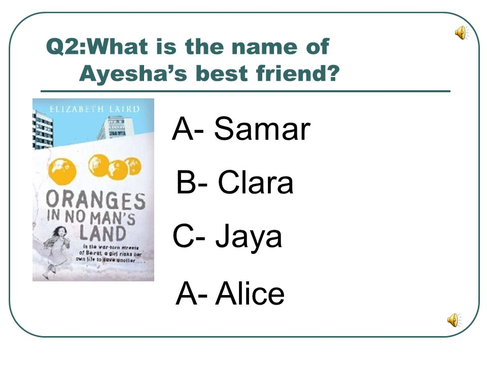 Q2:What is the name of Ayesha's best friend
