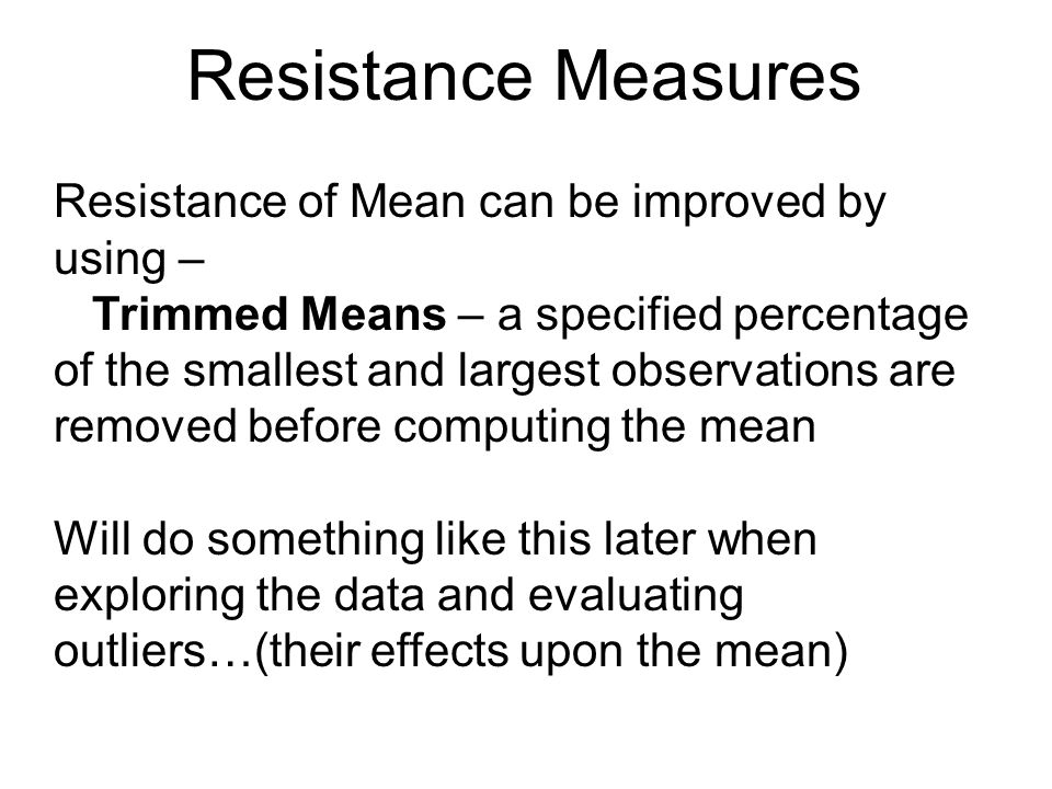 Resistance Measures Resistance of Mean can be improved by using –
