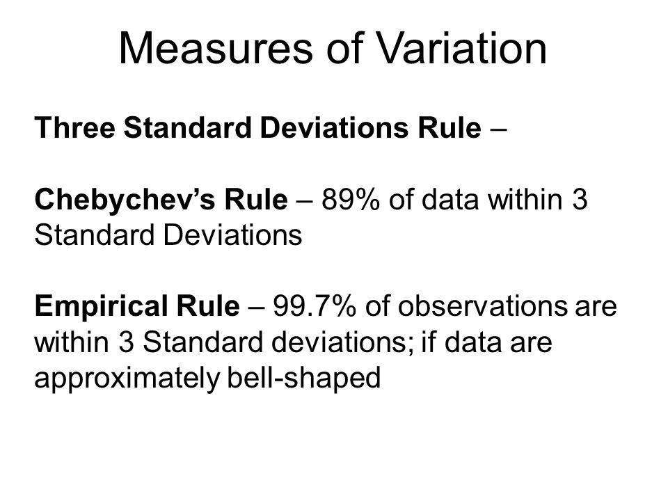 Measures of Variation Three Standard Deviations Rule –