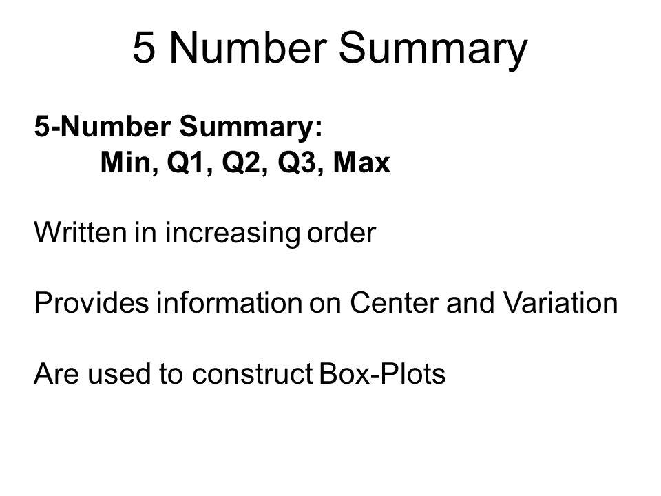 5 Number Summary 5-Number Summary: Min, Q1, Q2, Q3, Max