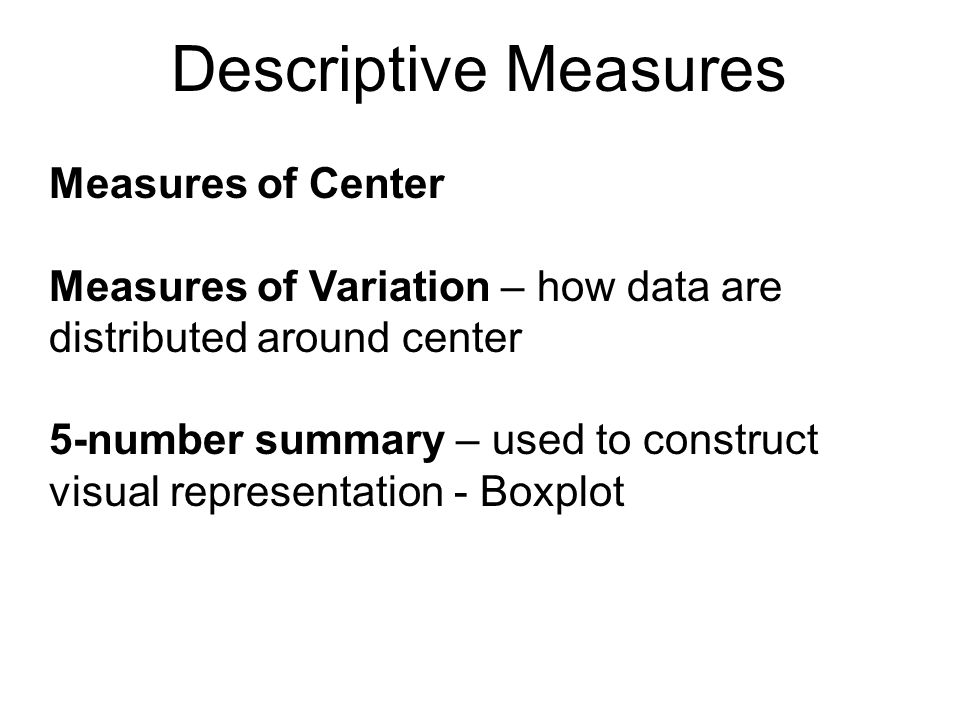 Descriptive Measures Measures of Center