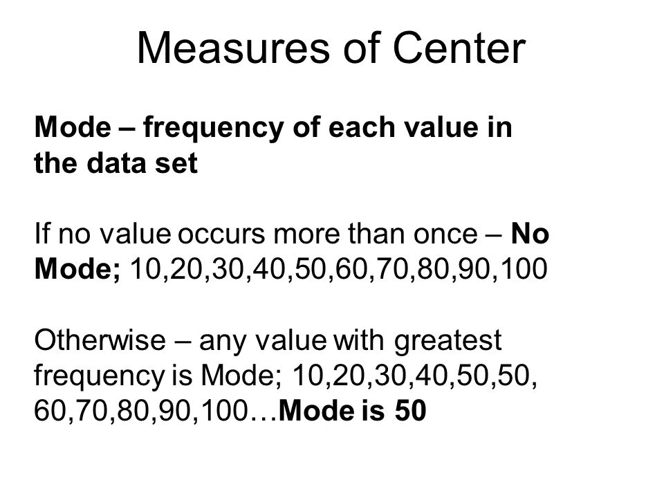 Measures of Center Mode – frequency of each value in the data set