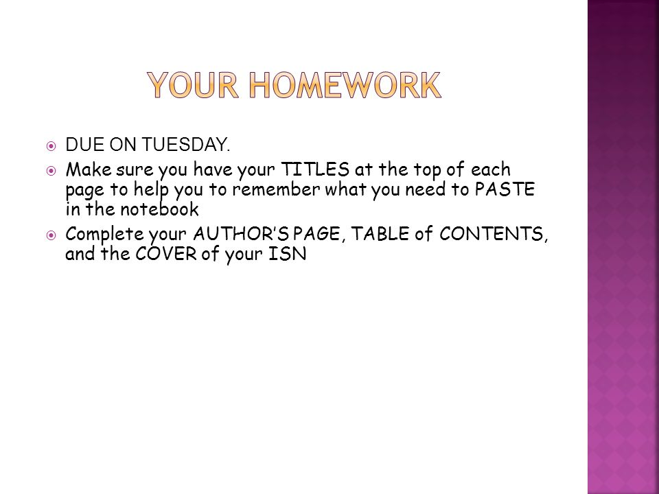 Your Homework DUE ON TUESDAY.