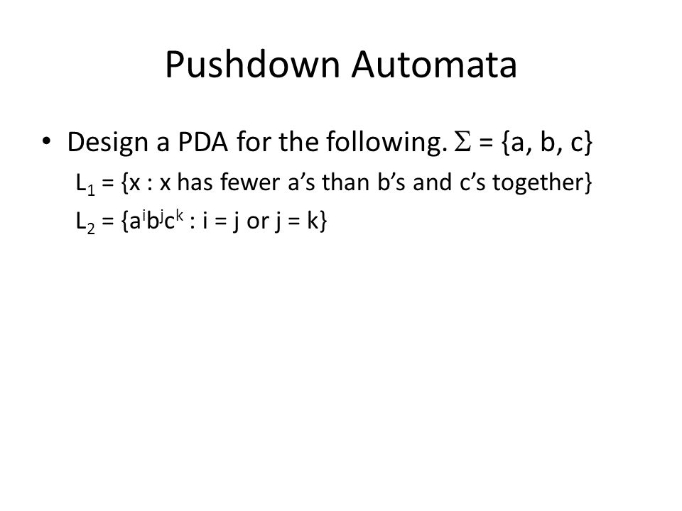 Pushdown Automata Design a PDA for the following. S = {a, b, c}