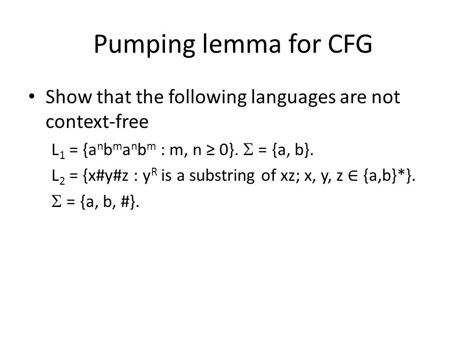 Pumping lemma for CFG Show that the following languages are not context-free. L1 = {anbmanbm : m, n ≥ 0}. S = {a, b}.
