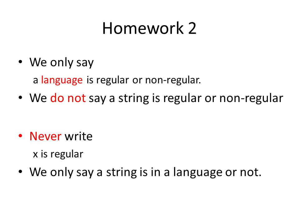 Homework 2 We only say. a language is regular or non-regular. We do not say a string is regular or non-regular.