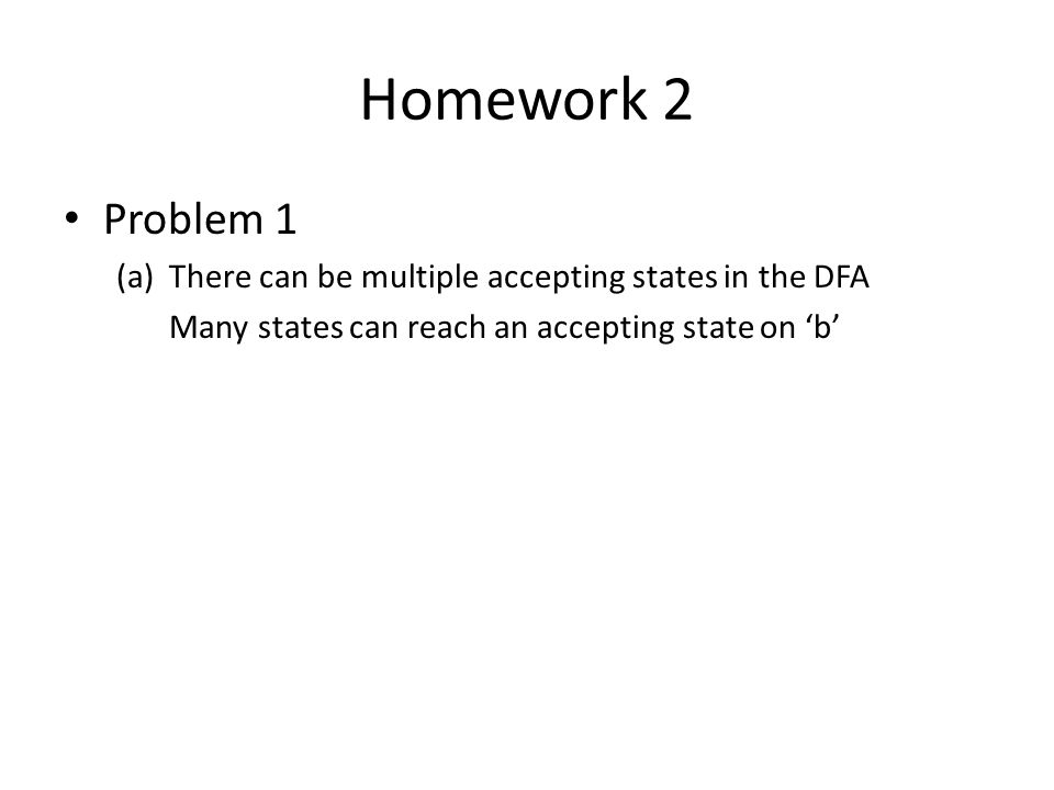 Homework 2 Problem 1 There can be multiple accepting states in the DFA