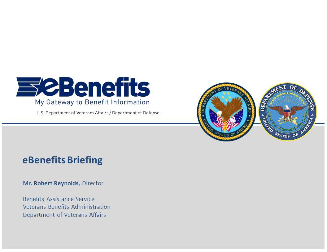 eBenefits Briefing Mr. Robert Reynolds, Director