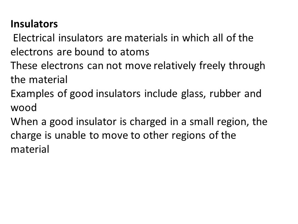 Insulators Electrical insulators are materials in which all of the. electrons are bound to atoms.