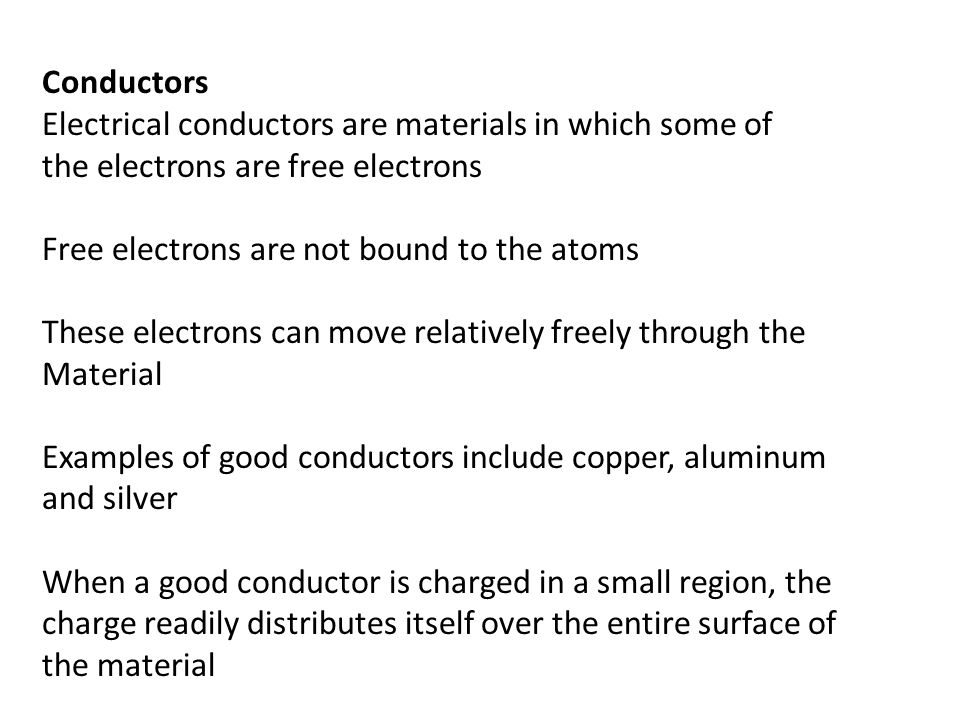Conductors Electrical conductors are materials in which some of. the electrons are free electrons.