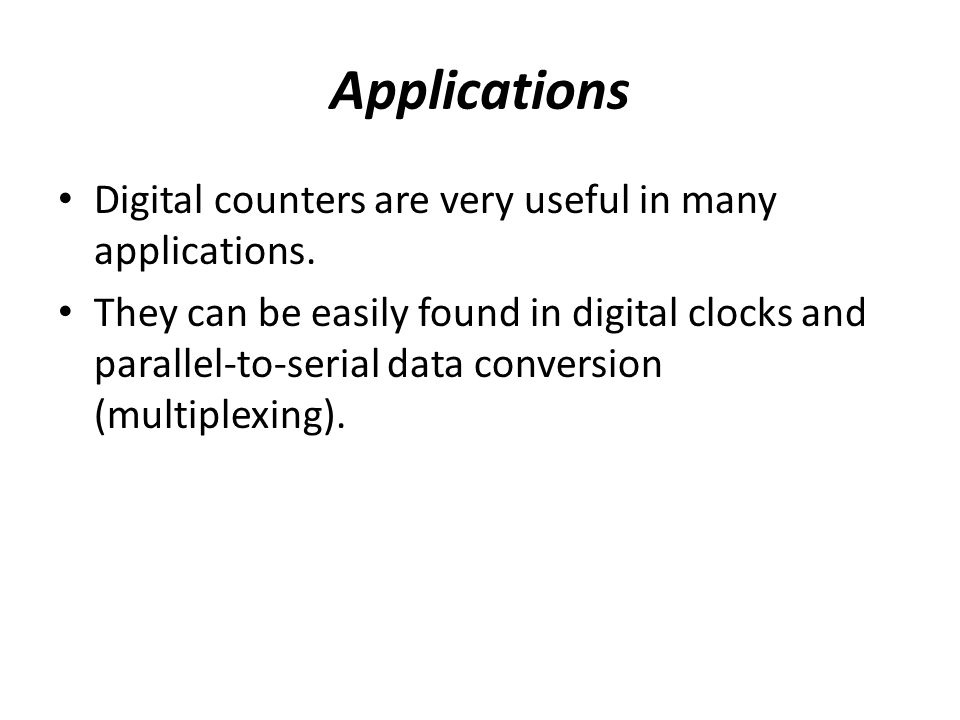 Applications Digital counters are very useful in many applications.