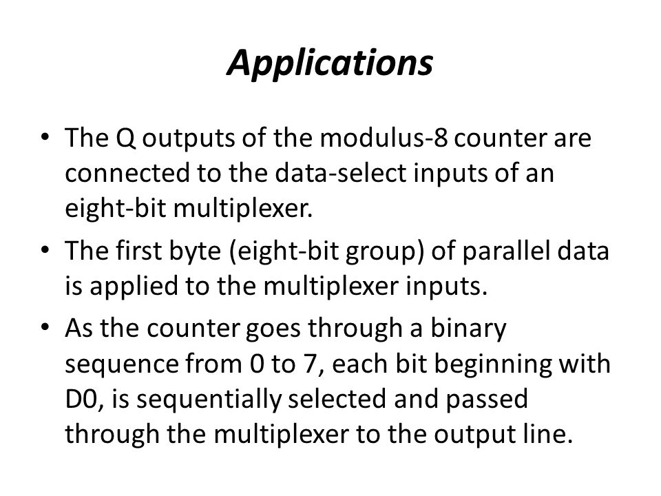Applications The Q outputs of the modulus-8 counter are connected to the data-select inputs of an eight-bit multiplexer.