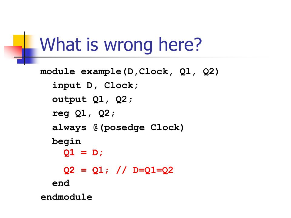 What is wrong here module example(D,Clock, Q1, Q2) input D, Clock;