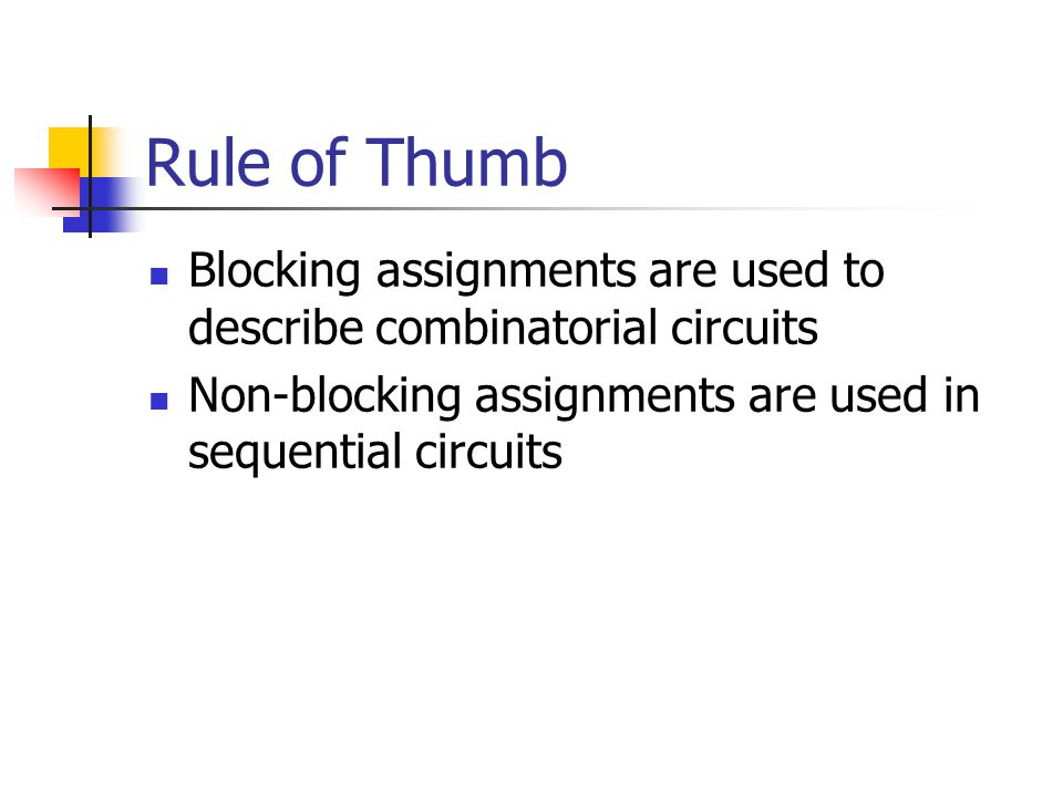 Rule of Thumb Blocking assignments are used to describe combinatorial circuits.