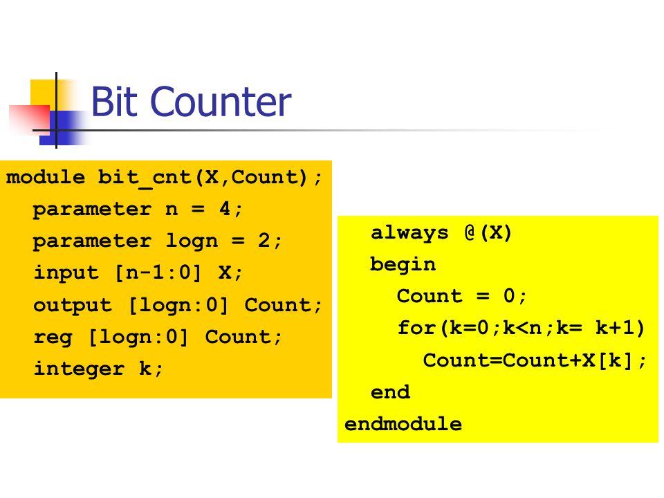 Bit Counter module bit_cnt(X,Count); parameter n = 4;
