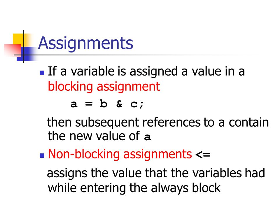 Assignments If a variable is assigned a value in a blocking assignment