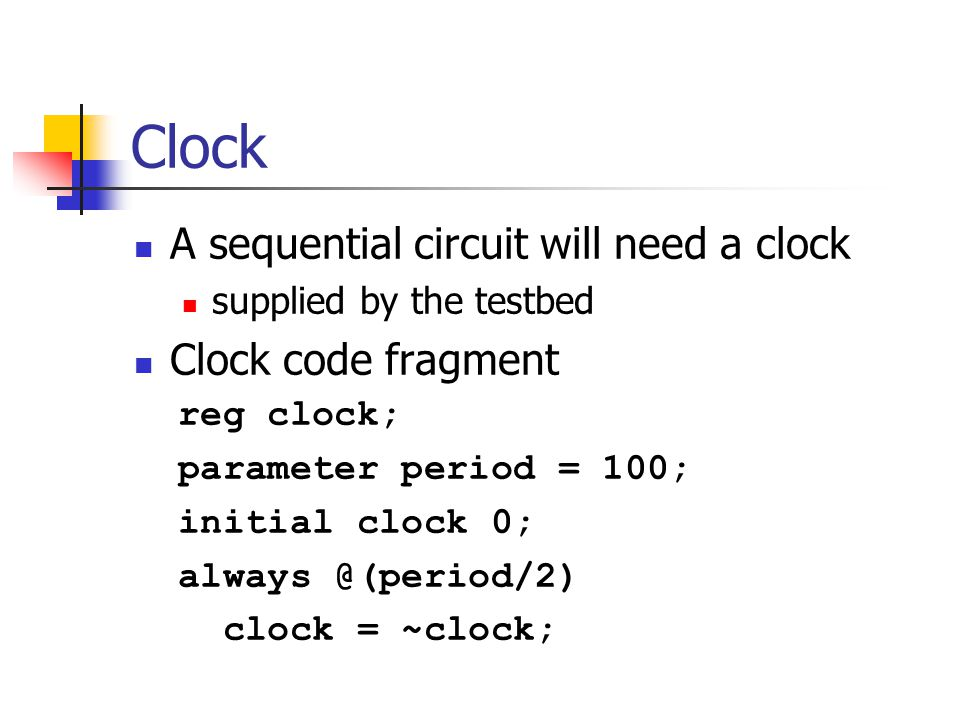 Clock A sequential circuit will need a clock Clock code fragment