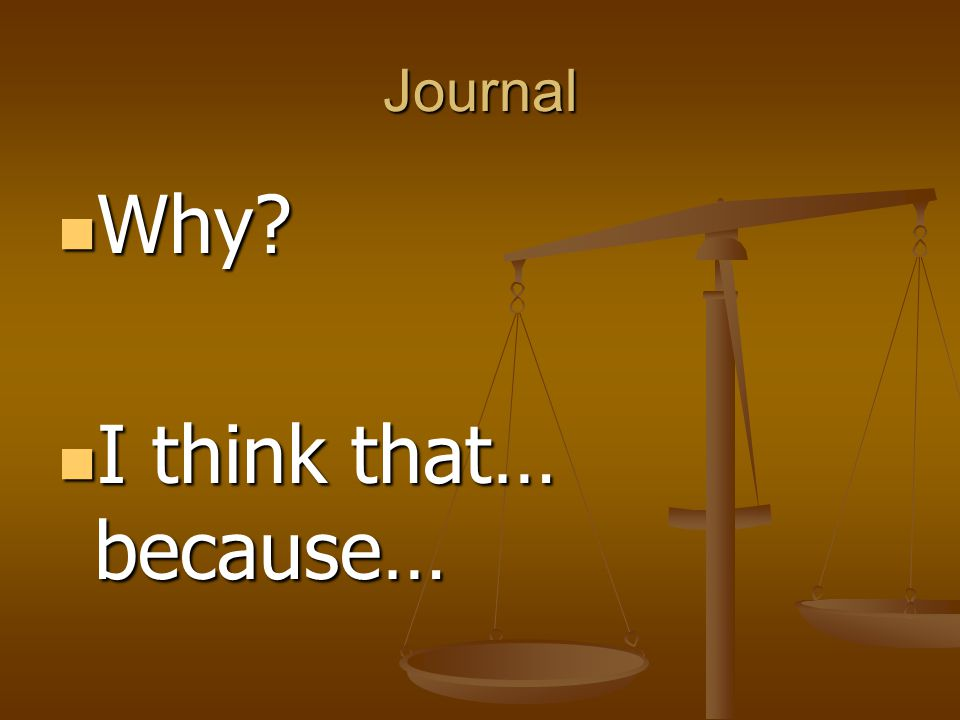 Journal Why I think that… because…