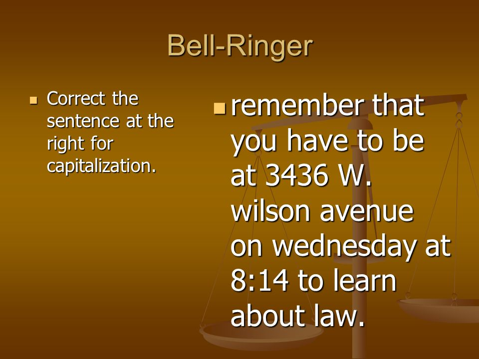 Bell-Ringer Correct the sentence at the right for capitalization.