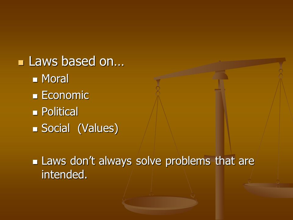 Laws based on… Moral Economic Political Social (Values)
