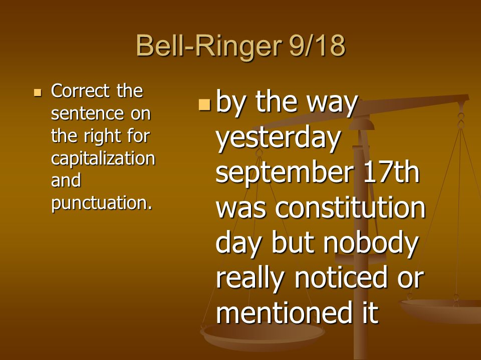 Bell-Ringer 9/18 Correct the sentence on the right for capitalization and punctuation.