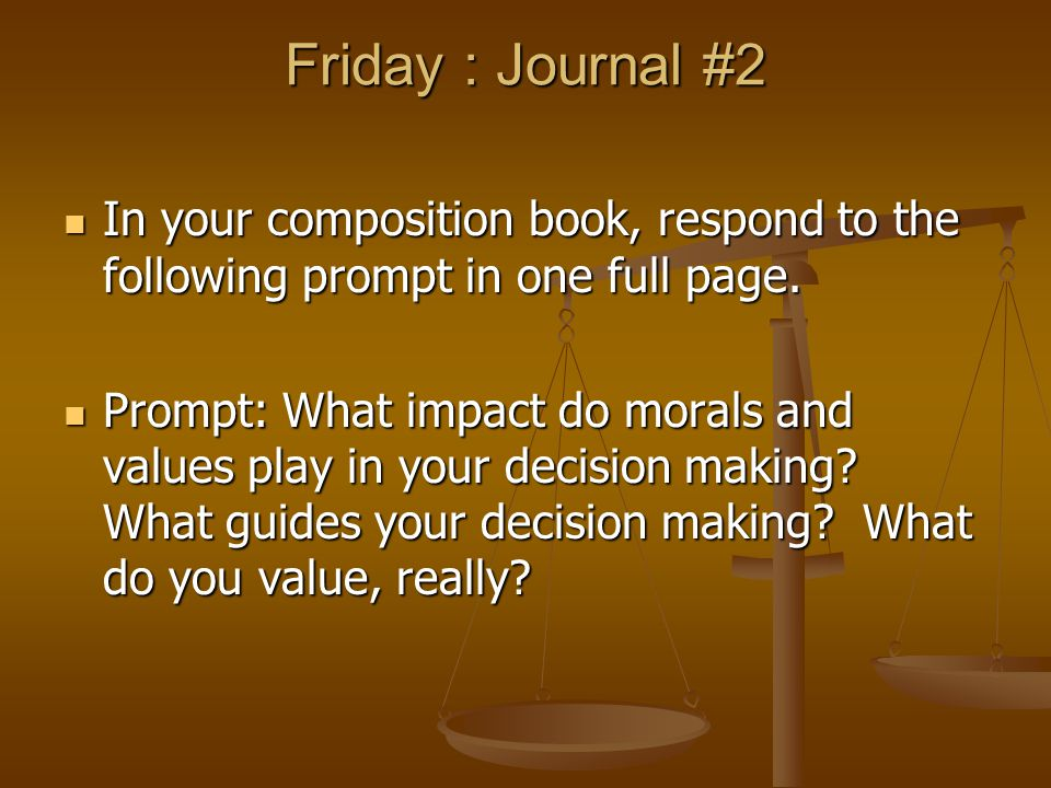 Friday : Journal #2 In your composition book, respond to the following prompt in one full page.