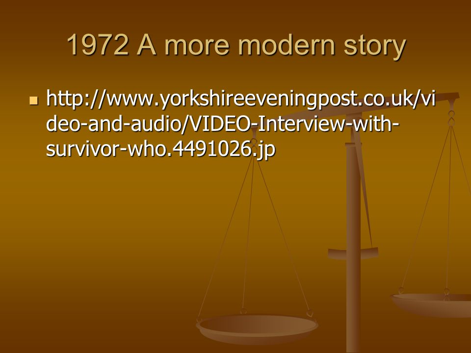 1972 A more modern story http://www.yorkshireeveningpost.co.uk/video-and-audio/VIDEO-Interview-with-survivor-who.4491026.jp.