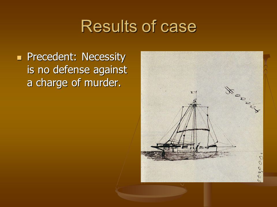 Results of case Precedent: Necessity is no defense against a charge of murder.