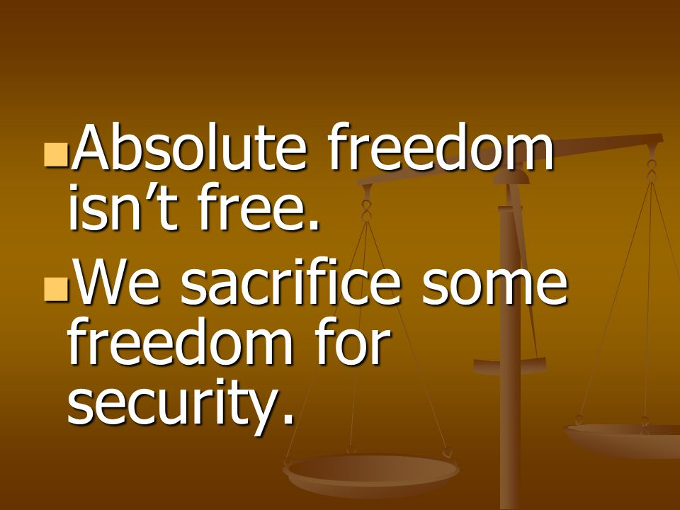 Absolute freedom isn't free.
