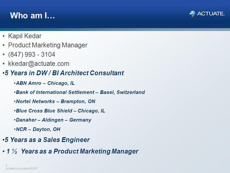Who am I… Kapil Kedar Product Marketing Manager (847) 993 - 3104