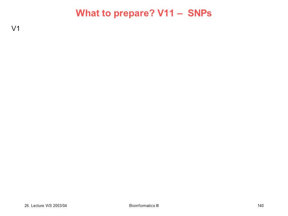 What to prepare V11 – SNPs V1 26. Lecture WS 2003/04