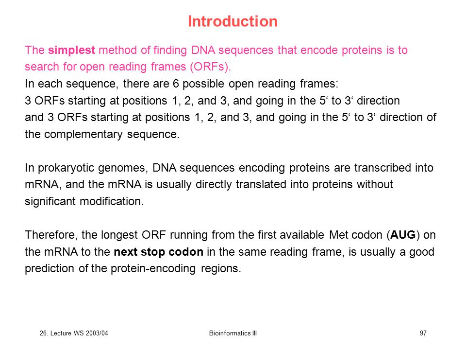 Introduction The simplest method of finding DNA sequences that encode proteins is to search for open reading frames (ORFs).