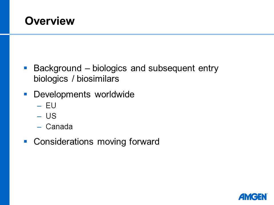 Overview Background – biologics and subsequent entry biologics / biosimilars. Developments worldwide.