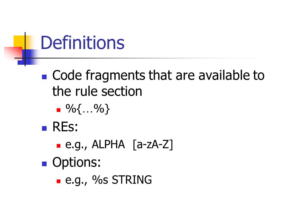 Definitions Code fragments that are available to the rule section REs: