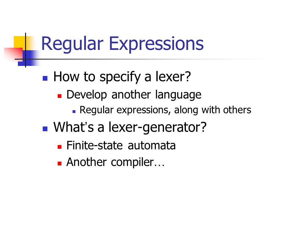 Regular Expressions How to specify a lexer What's a lexer-generator